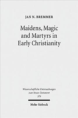 Maidens  Magic and Martyrs in Early Christianity