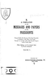A Compilation of the Messages and Papers of the Presidents: Volume 10