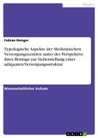 Typologische Aspekte der Medizinischen Versorgungszentren unter der Perspektive ihres Beitrags zur Sicherstellung einer ad  quaten Versorgungsstruktur PDF