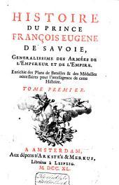 Histoire du prince François Eugène de Savoie, Général. des armées de l'Empereur ...