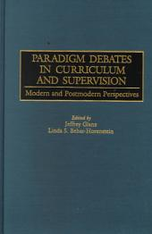 Paradigm Debates in Curriculum and Supervision: Modern and Postmodern Perspectives