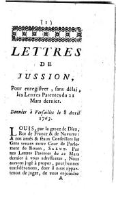 Lettres de jussion, pour enregistrer, sans délai, les Lettres Patentes du 21 Mars dernier: données à Versailles le 8 Avril 1763