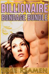 Billionaire Bondage Bundle - 3 Stories of Dominant, Wealthy Men