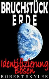 Bruchstück Erde - Identifizierung Bösen
