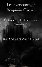 Les aventures de Benjamin Crosse. Épisode II : La forteresse ensorcelée