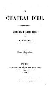 Le Château d'Eu: notices historiques, Volume5