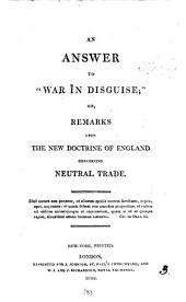 An answer [by G. Morris] to [J. Stephen's] War in disguise; or, Remarks on the new doctrine of England concerning neutral trade. Repr: Volume 3