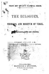 The eclogues, georgics, and moretum of Virgil: With explanatory notes and a lexicon