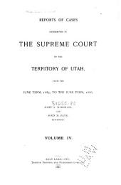 Report of Cases Decided in the Supreme Court of the State of Utah: Volume 4