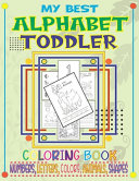 My Best Alphabet Toddler Coloring Book Numbers, Letters, Colors, Animals, Shapes