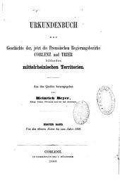 Urkundenbuch zur Geschichte der jetzt die Preussischen Regierungsbezirke Coblenz u. Trier bildenden mittelrheinischen Territorien