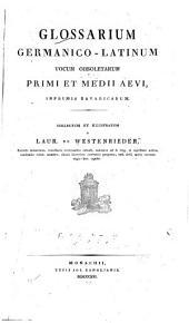 Glossarium germanico-latinum vocum obsoletarum primi et medii aevi inprimis Bavaricarum. Tomus prior