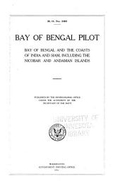 Bay of Bengal Pilot: Bay of Bengal and the Coasts of India and Siam : Including the Nicobar and Andaman Islands