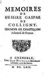 Memoires de Messire Gaspar de Colligny, seigneur de chastillon, admiral de France