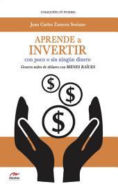 Aprende a invertir, con poco o sin ningún dinero: Genera miles de dólares con bienes raíces