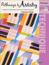 Pathways to Artistry: Technique, Book 2: For Late Elementary to Early Intermediate Piano