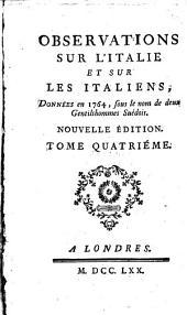 Observations sur l'Italie et sur les Italiens, données en 1764, sous le nom de deux gentihommes suédois: Volume4