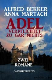 Adel verpflichtet zu gar nichts: Zwei Romane: Cassiopeiapress Unterhaltung
