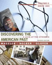 Discovering the American Past: A Look at the Evidence, Volume II: Since 1865: Edition 7