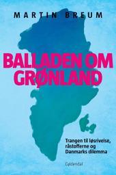 Balladen om Grønland: Trangen til løsrivelse, råstofferne og Danmarks dilemma