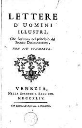 Lettere d' uomini illustri: che fiorirono nel principio del secolo decimosettimo. Non più stampate