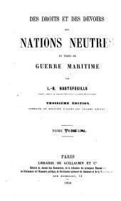 Des droits et des devoirs des nations neutres en temps de guerre maritime: 3, Volume1