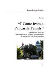 """I Come from a Pancasila Family"": A Discursive Study on Muslim-christian Identity Transformation in Indonesian Post-reformasi Era"