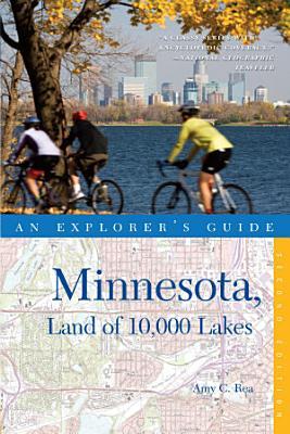 Explorer s Guide Minnesota  Land of 10 000 Lakes  Second Edition   Explorer s Complete  PDF