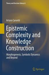 Epistemic Complexity and Knowledge Construction: Morphogenesis, symbolic dynamics and beyond