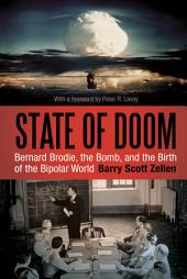 State of Doom: Bernard Brodie, The Bomb, and the Birth of the Bipolar World