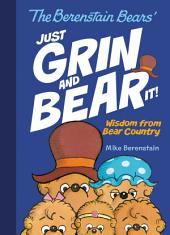 The Berenstain Bears Just Grin and Bear It!: Wisdom from Bear Country