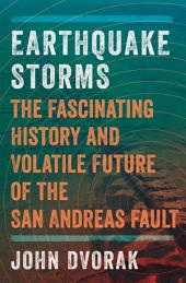 Earthquake Storms: An Unauthorized Biography of the San Andreas Fault