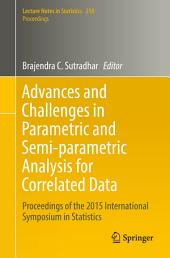 Advances and Challenges in Parametric and Semi-parametric Analysis for Correlated Data: Proceedings of the 2015 International Symposium in Statistics