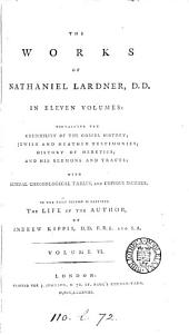 The works of Nathaniel Lardner: D.D. In eleven volumes: ... with general chronological tables, and copious indexes. To the first volume is prefixed The life of the author, by Andrew Kippis, ...
