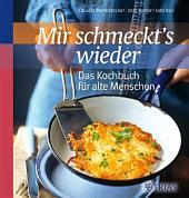 Mir schmeckt ́s wieder - Das Kochbuch für alte Menschen
