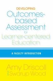 Developing Outcomes-based Assessment for Learner-centered Education: A Faculty Introduction