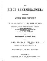 The Bible Remembrancer  Intended to Assist the Memory in Treasuring Up the Word of God     Illustrated with Maps and Cuts PDF