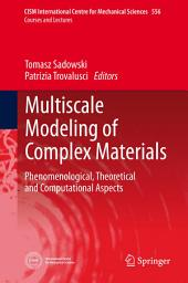 Multiscale Modeling of Complex Materials: Phenomenological, Theoretical and Computational Aspects