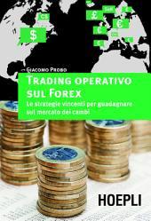Trading operativo sul Forex: Le strategie vincenti per guadagnare sul mercato dei cambi