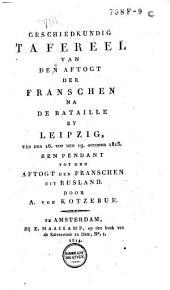 Geschiedkundig tafereel van den aftogt der Franschen na de bataille by Leipzig, van den 16. tot den 19. october 1813: een pendant tot den aftogt der Franschen uit Rusland