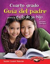 Cuarto grado Guia del padre para el exito de su hijo (Spanish Version)