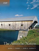 American Nation: A History of the United States, To: 1877, Vol 1A History of the United States, The,, Edition 14