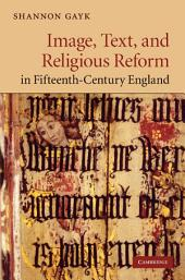 Image, Text, and Religious Reform in Fifteenth-Century England