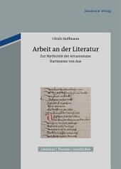 Arbeit an der Literatur: Zur Mythizität der Artusromane Hartmanns von Aue