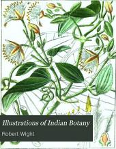 Illustrations of Indian Botany: Or Figures Illustrative of Each of the Natural Orders of Indian Plants, Described in the Author's Prodromus Florae Peninsulae Indiae Orientalis, Volume 1
