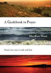 A Guidebook to Prayer: 24 Ways to Walk with God