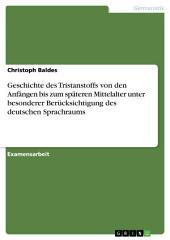 Geschichte des Tristanstoffs von den Anfängen bis zum späteren Mittelalter unter besonderer Berücksichtigung des deutschen Sprachraums