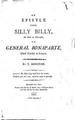 An Epistle from Silly Billy, an Ideot in Newcastle, to General Bonaparte, Chief Consul in France