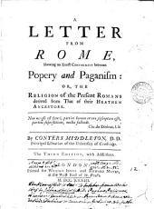 A Letter from Rome, Shewing an Exact Conformity Between Popery and Paganism: Or, The Religion of the Present Romans Derived from that of Their Heathen Ancestors..
