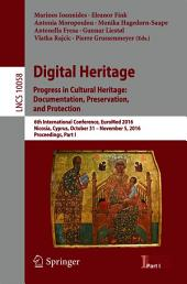 Digital Heritage. Progress in Cultural Heritage: Documentation, Preservation, and Protection: 6th International Conference, EuroMed 2016, Nicosia, Cyprus, October 31 – November 5, 2016, Proceedings, Part 1